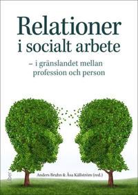 Relationer i socialt arbete : i gränslandet mellan profession och person