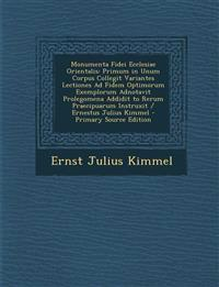 Monumenta Fidei Ecclesiae Orientalis: Primum in Unum Corpus Collegit Variantes Lectiones Ad Fidem Optimorum Exemplorum Adnotavit Prolegomena Addidit T