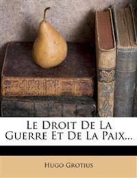Le Droit de La Guerre Et de La Paix...