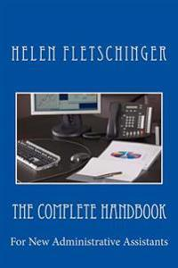 The Complete Handbook: For New Administrative Assistants