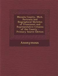 Mecosta County, Mich. Portraits and Biographical Sketches of Prominent and Representative Citizens of the County