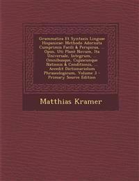 Grammatica Et Syntaxis Linguae Hispanicae: Methodo Adornata Cumprimis Facili & Perspicua, ... Opus, Uti Planè Novum, Ita Universale, Integrum, ... Omn