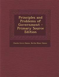Principles and Problems of Government - Primary Source Edition