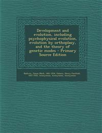 Development and evolution, including psychophysical evolution, evolution by orthoplasy, and the theory of genetic modes