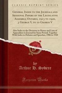 General Index to the Journals and Sessional Papers of the Legislative Assembly, Ontario, 1913 to 1920, 3 George V, to 10 George V