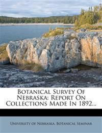 Botanical Survey Of Nebraska: Report On Collections Made In 1892...