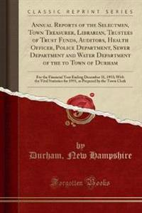 Annual Reports of the Selectmen, Town Treasurer, Librarian, Trustees of Trust Funds, Auditors, Health Of?cer, Police Department, Sewer Department and Water Department of the to Town of Durham