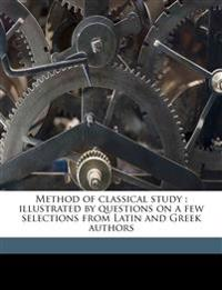 Method of classical study : illustrated by questions on a few selections from Latin and Greek authors