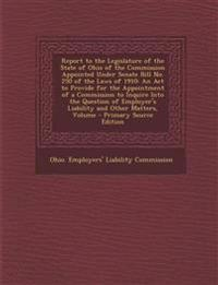 Report to the Legislature of the State of Ohio of the Commission Appointed Under Senate Bill No. 250 of the Laws of 1910: An Act to Provide for the Ap