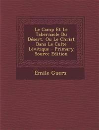 Le Camp Et Le Tabernacle Du Désert, Ou Le Christ Dans Le Culte Lévitique - Primary Source Edition
