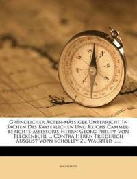 Gründlicher Acten-mäßiger Unterricht In Sachen Des Kayserlichen Und Reichs Cammer-berichts-assessoris Herrn Georg Philipp Von Fleckenbühl ... Contra H