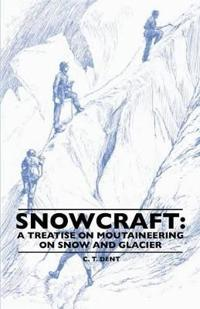 Snowcraft: A Treatise on Mountaineering on Snow and Glacier