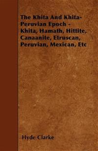 The Khita And Khita-Peruvian Epoch - Khita, Hamath, Hittite, Canaanite, Etruscan, Peruvian, Mexican, Etc