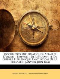 Documents Diplomatiques: Affaires D'orient. Emprunt De L'indemnité De Guerre Hellénique. Évacuation De La Thessalie. Janvier-Juin 1898