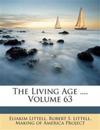 The Living Age ..., Volume 63
