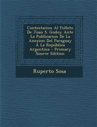 Contestacion Al Folleto De Juan S. Godoy Ante La Publicacion De La Anexion Del Paraguay Á La República Argentina