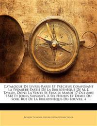 Catalogue De Livres Rares Et Précieux Composant La Première Partie De La Bibliothèque De M. J. Taylor, Dont La Vente Se Fera Le Mardi 17 Octobre 1848