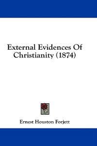 External Evidences Of Christianity (1874)