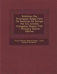 Relations Des Principaux Sieges Faits Ou Soutenus En Europe Par Les Armees Francaises Depuis 1792 - Primary Source Edition