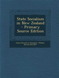 State Socialism in New Zealand - Primary Source Edition