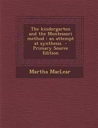 The kindergarten and the Montessori method : an attempt at synthesis  - Primary Source Edition