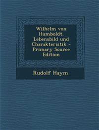 Wilhelm von Humboldt. Lebensbild und Charakteristik