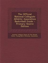 The Official National Collegiate Athletic Association Basketball Guide