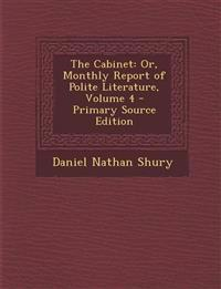 The Cabinet: Or, Monthly Report of Polite Literature, Volume 4 - Primary Source Edition