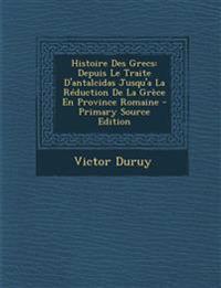 Histoire Des Grecs: Depuis Le Traite D'antalcidas Jusqu'a La Réduction De La Grèce En Province Romaine