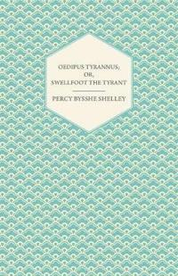 Oedipus Tyrannus; Or, Swellfoot the Tyrant - A Tragedy in Two Acts