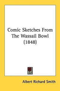 Comic Sketches From The Wassail Bowl (1848)