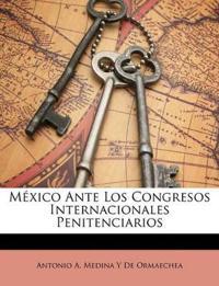 México Ante Los Congresos Internacionales Penitenciarios