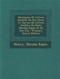 Harangues Et Lettres Inédites Du Roi Henri Iv: Suivies De Lettres Inédites Du Poète Nicolas Rapin Et De Son Fils