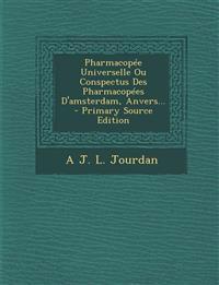 Pharmacopée Universelle Ou Conspectus Des Pharmacopées D'amsterdam, Anvers... - Primary Source Edition