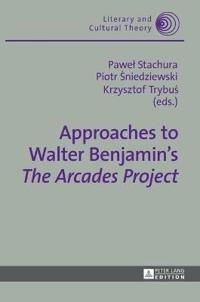 """Approaches to Walter Benjamin's """"The Arcades Project"""""""
