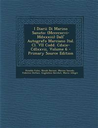 I Diarii Di Marino Sanuto: (Mccccxcvi-Mdxxxiii) Dall' Autografo Marciano Ital. Cl. VII Codd. Cdxix-Cdlxxvii, Volume 6