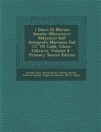 I Diarii Di Marino Sanuto: (Mccccxcvi-Mdxxxiii) Dall' Autografo Marciano Ital. Cl. VII Codd. Cdxix-Cdlxxvii, Volume 8