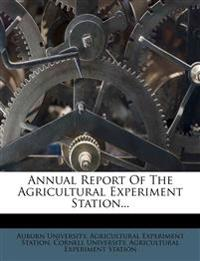 Annual Report Of The Agricultural Experiment Station...