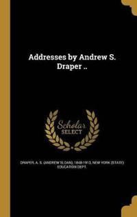 ADDRESSES BY ANDREW S DRAPER