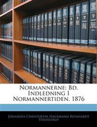 Normannerne: Bd. Indledning I Normannertiden. 1876
