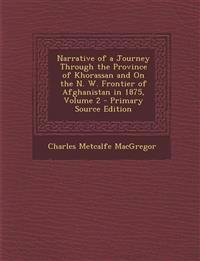 Narrative of a Journey Through the Province of Khorassan and on the N. W. Frontier of Afghanistan in 1875, Volume 2
