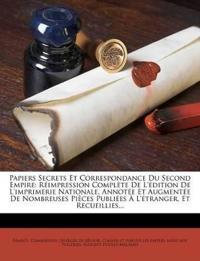 Papiers Secrets Et Correspondance Du Second Empire: Reimpression Complete de L'Edition de L'Imprimerie Nationale, Annotee Et Augmentee de Nombreuses P