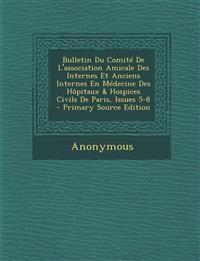 Bulletin Du Comité De L'association Amicale Des Internes Et Anciens Internes En Médecine Des Hôpitaux & Hospices Civils De Paris, Issues 5-8 - Primary