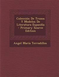 Coleccion de Trozos y Modelos de Literatura Espanola - Primary Source Edition