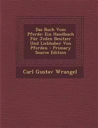 Das Buch Vom Pferde: Ein Handbuch Für Jeden Besitzer Und Liebhaber Von Pferden - Primary Source Edition