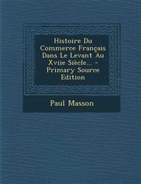 Histoire Du Commerce Français Dans Le Levant Au Xviie Siècle...
