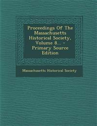 Proceedings Of The Massachusetts Historical Society, Volume 8...