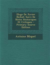 Eloge De Xavier Bichat: Suivi De Notes Historiques Et Critiques