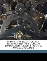 Urda: Et Norsk Antiqvarisk-Historisk Tidsskrift, Udg. Af Directionen for Det Bergenske Museum, Volume 1