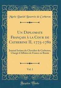 Un Diplomate Français à la Cour de Catherine II, 1775-1780, Vol. 1